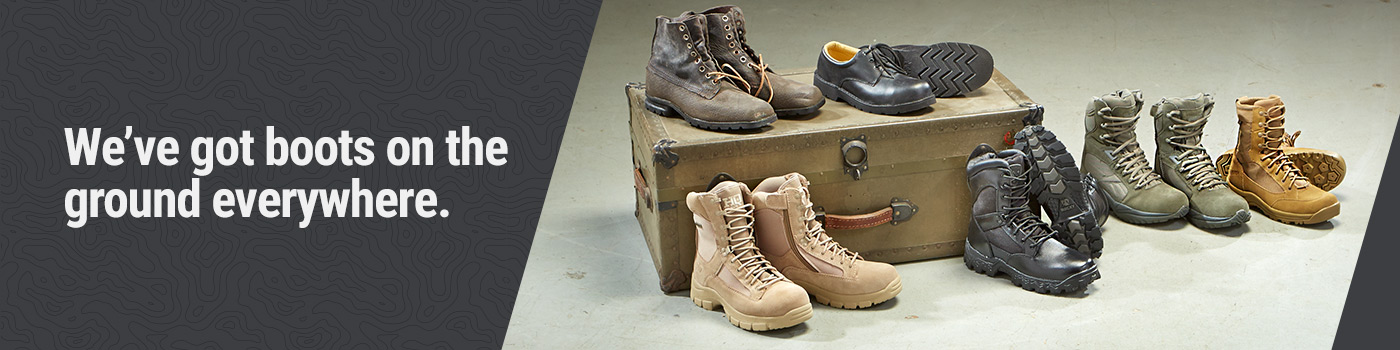 We've got boots on the ground everywhere. Military Boots & Shoes