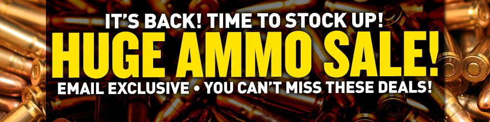 It's Back! Time To Stock Up! HUGE Ammo Sale! Email Exclusive - You Can't Miss These Deals!